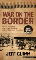 War on the border : Villa, Pershing, the Texas Rangers, and an American invasion