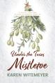 Under the Texas mistletoe : a trio of Christmas historical romance novellas