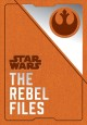 The Rebel files : collected intelligence of the Alliance
