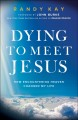 Dying to meet Jesus : how encountering heaven changed my life