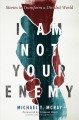 I am not your enemy : stories to transform a divided world