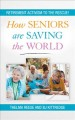 How seniors are saving the world : retirement activism to the rescue!