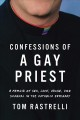 Confessions of a gay priest : a memoir of sex, love, abuse, and scandal in the Catholic seminary