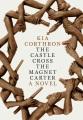 The castle cross the magnet carter : a novel