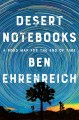 Desert notebooks : a road map for the end of time