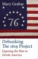 Debunking the 1619 Project : exposing the plan to divide America