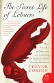 The secret life of lobsters : how fishermen and scientists are unraveling the mysteries of our favorite crustacean