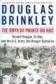 The boys of Pointe du Hoc : Ronald Reagan, D-Day and the U.S. Army 2nd Ranger Battalion