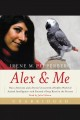 Alex & me: [how a scientist and a parrot discovered a hidden world of animal intelligence--and formed a deep bond in the process]