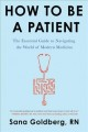 How to be a patient : the essential guide to navigating the world of modern medicine