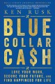 Blue-collar cash Love Your Work, Secure Your Future, and Find Happiness for Life