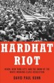 The Hardhat Riot : Nixon, New York City, and the dawn of the white working-class revolution
