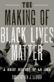 The making of Black lives matter a brief history of an idea