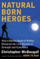 Natural born heroes : how a daring band of misfits mastered the lost secrets of strength and endurance