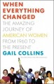 When everything changed : the amazing journey of American women, from 1960 to the present