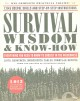 Survival wisdom & know-how : everything you need to know to subsist in the wilderness