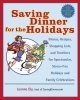 Saving dinner for the holidays : menus, recipes, shopping lists, and timelines for spectacular, stress-free holidays and family celebrations