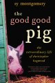 The good good pig : the extraordinary life of Christopher Hogwood
