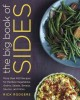 The big book of sides : more than 450 recipes for the best vegetables, grains, salads, breads, sauces, and more