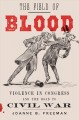 The field of blood : congressional violence and the road to civil war