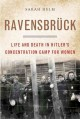 Ravensbrück : life and death in Hitler's concentration camp for women