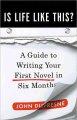 Is life like this? : a guide to writing your first novel in six months