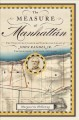 The measure of Manhattan : the tumultuous career and surprising legacy of John Randel Jr., cartographer, surveyor, inventor