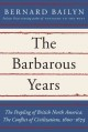The barbarous years : the peopling of British North America : the conflict of civilizations, 1600-1675