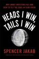 Heads I win, tails I win why smart investors fail and how to tilt the odds in your favor