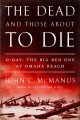 The dead and those about to die : D-Day : the Big Red One at Omaha Beach