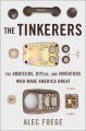 The tinkerers : the amateurs, DIYers, and inventors who make America great
