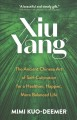 Xiu yang : the ancient Chinese art of self-cultivation for a healthier, happier, more balanced life