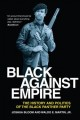 Black against empire : the history and politics of the Black Panther Party
