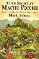 Turn right at Machu Picchu : rediscovering the lost city one step at a time