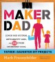 Maker dad : lunch box guitars, antigravity jars, and 22 other incredibly cool father-daughter DIY projects