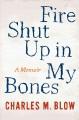 Fire shut up in my bones : a memoir