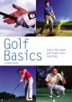 Golf basics : learn the game and lower your handicap