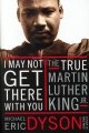 I may not get there with you : the true Martin Luther King, Jr.