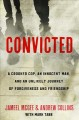 Convicted : a crooked cop, an innocent man, and an unlikely journey of forgiveness and friendship