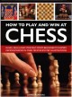 How to play and win at chess : rules, skills and strategy, from beginner to expert, demonstrated in over 700 step-by-step illustrations