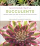 Success with succulents : choosing, growing, and caring for cactuses and other succulents