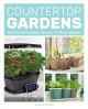 Countertop gardens : easily grow kitchen edibles indoors for year-round enjoyment