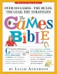 The games bible : over 300 games--the rules, the gear, the strategies