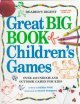 Great big book of children's games : over 450 indoor and outdoor games for kids
