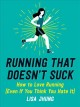 Running that doesn't suck : how to love running (even if you think you hate it)