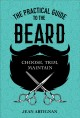 THE PRACTICAL GUIDE TO THE BEARD : Choose, Trim, Maintain