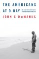 The Americans at D-Day : the American experience at the Normandy invasion