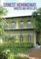 Ernest Hemingway wrestling with life