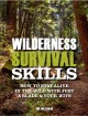 Wilderness survival skills : how to stay alive in the wild with just a blade & your wits