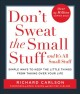 Don't sweat the small stuff, and it's all small stuff : simple ways to keep the little things from taking over your life